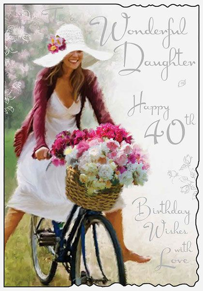 Daughter 40th Birthday Card 33775 P